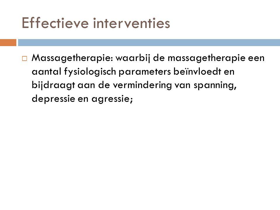 Effectieve interventies  Massagetherapie: waarbij de massagetherapie een aantal fysiologisch parameters beïnvloedt en bijdraagt aan de vermindering v