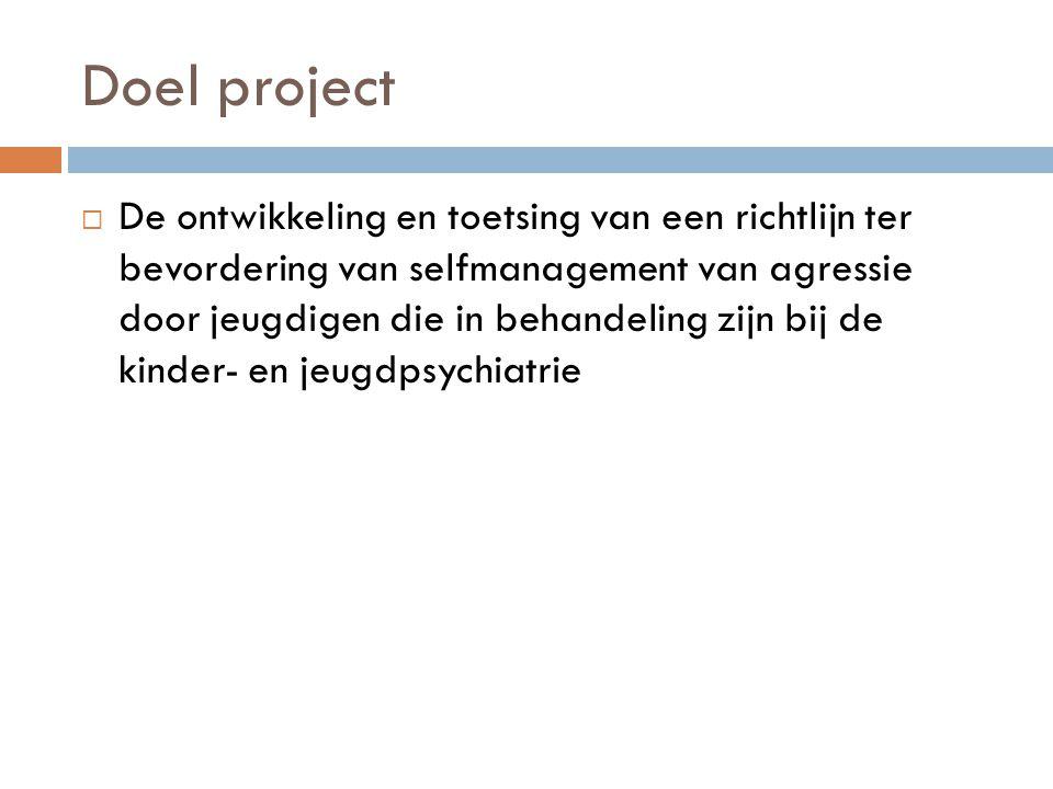 Doel project  De ontwikkeling en toetsing van een richtlijn ter bevordering van selfmanagement van agressie door jeugdigen die in behandeling zijn bi
