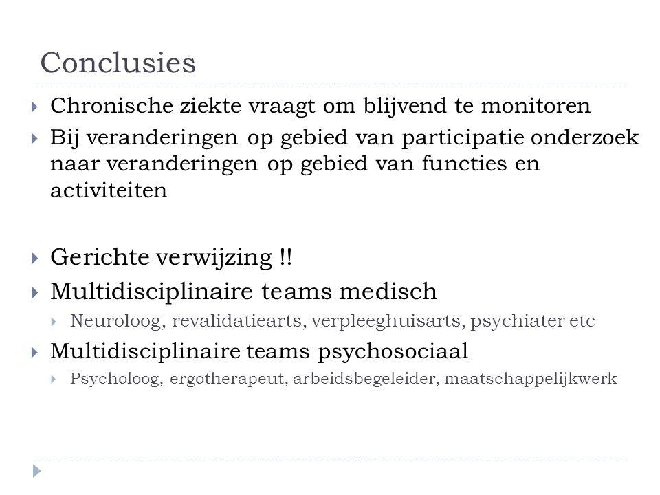 Conclusies  Chronische ziekte vraagt om blijvend te monitoren  Bij veranderingen op gebied van participatie onderzoek naar veranderingen op gebied v