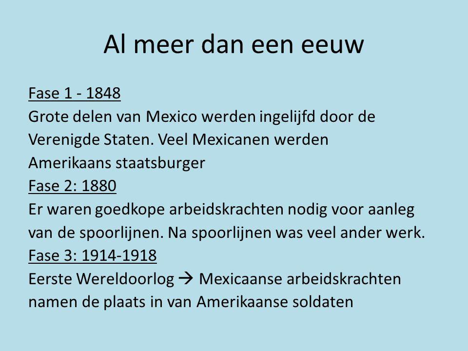 Al meer dan een eeuw Fase 1 - 1848 Grote delen van Mexico werden ingelijfd door de Verenigde Staten. Veel Mexicanen werden Amerikaans staatsburger Fas