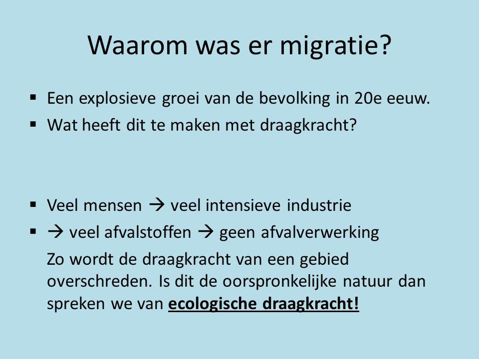 Waarom was er migratie?  Een explosieve groei van de bevolking in 20e eeuw.  Wat heeft dit te maken met draagkracht?  Veel mensen  veel intensieve
