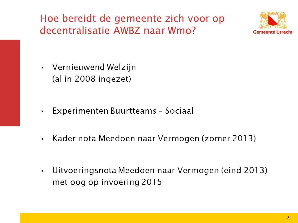 3 Hoe bereidt de gemeente zich voor op decentralisatie AWBZ naar Wmo? •Vernieuwend Welzijn (al in 2008 ingezet) •Experimenten Buurtteams – Sociaal •Ka
