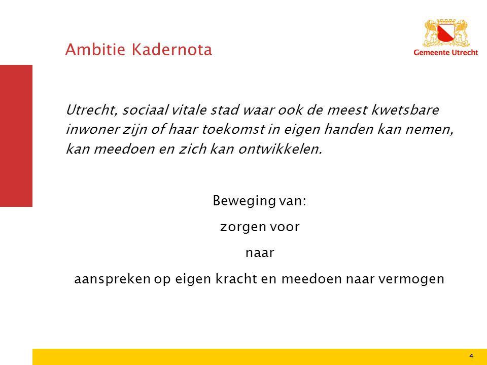 4 Ambitie Kadernota Utrecht, sociaal vitale stad waar ook de meest kwetsbare inwoner zijn of haar toekomst in eigen handen kan nemen, kan meedoen en z