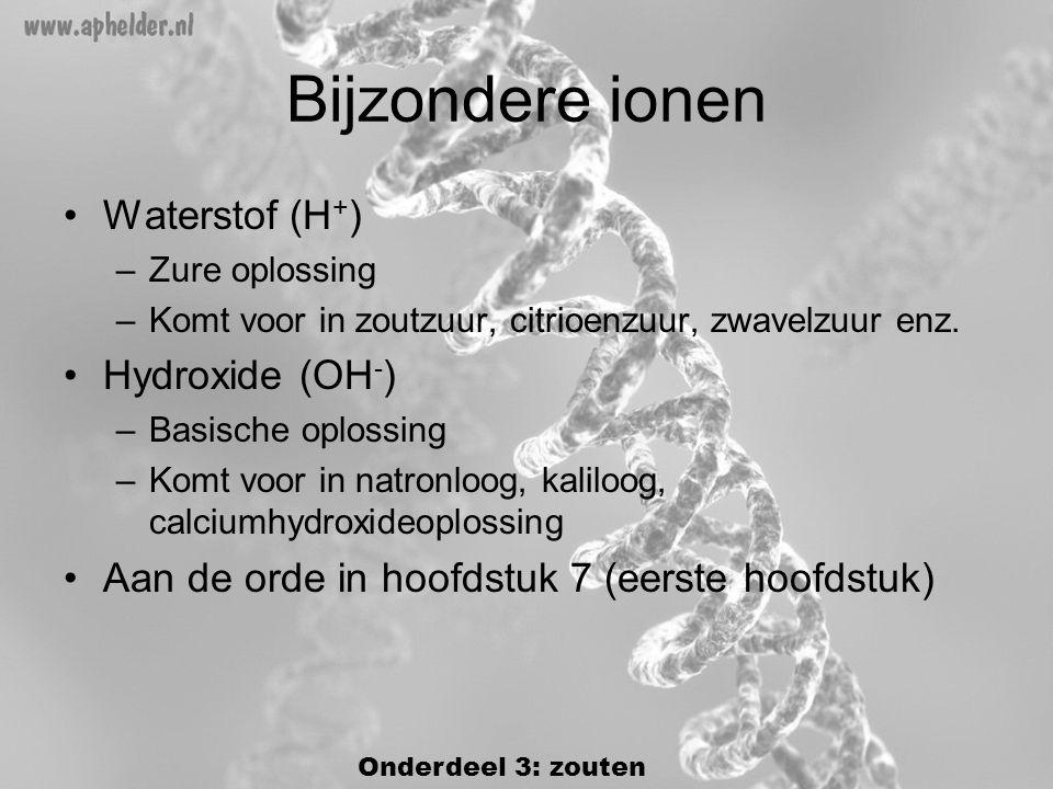 Bijzondere ionen •Waterstof (H + ) –Zure oplossing –Komt voor in zoutzuur, citrioenzuur, zwavelzuur enz.