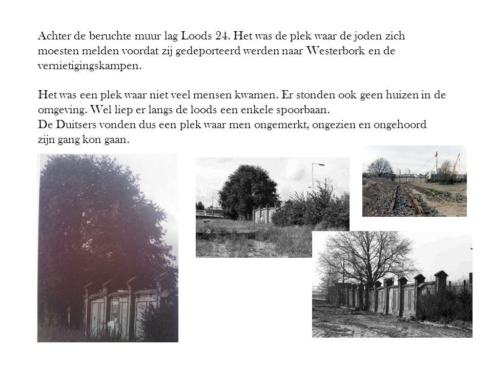 Achter de beruchte muur lag Loods 24. Het was de plek waar de joden zich moesten melden voordat zij gedeporteerd werden naar Westerbork en de vernieti