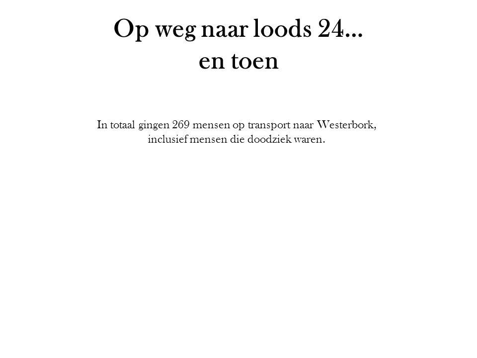Op weg naar loods 24… en toen In totaal gingen 269 mensen op transport naar Westerbork, inclusief mensen die doodziek waren.