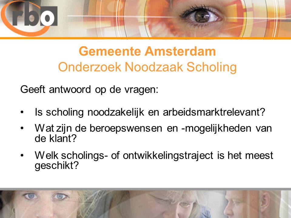 Gemeente Amsterdam Onderzoek Noodzaak Scholing Geeft antwoord op de vragen: •Is scholing noodzakelijk en arbeidsmarktrelevant.
