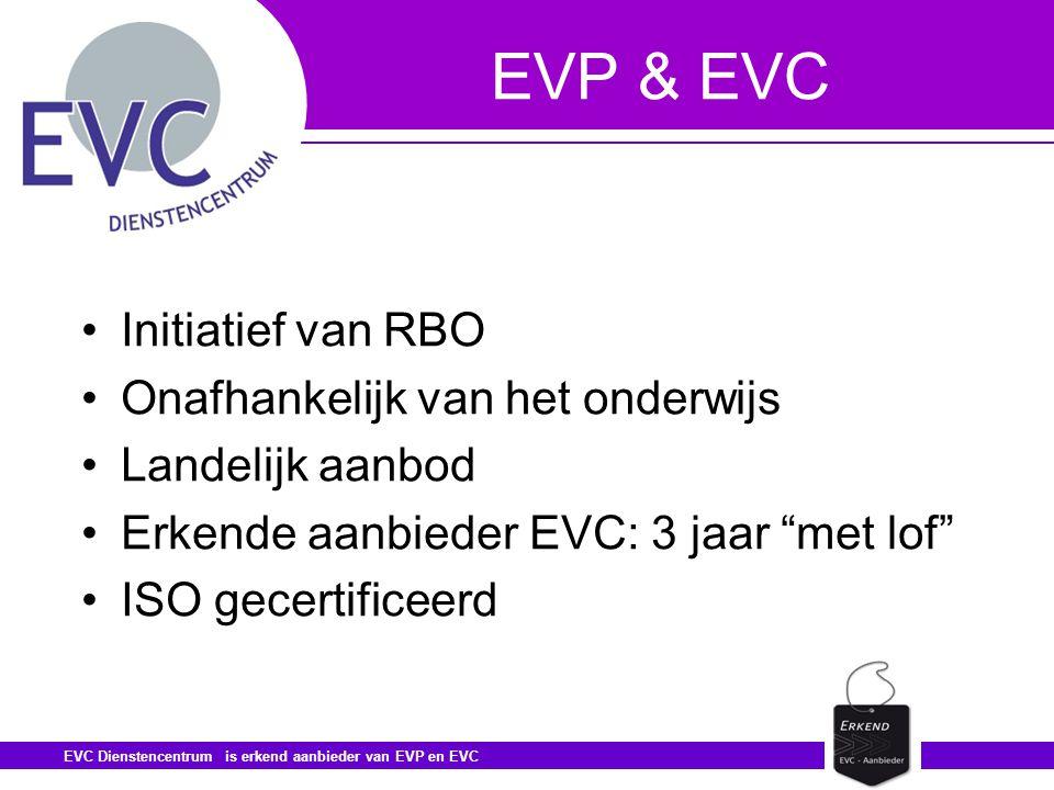 EVC Dienstencentrum is erkend aanbieder van EVP en EVC EVP & EVC •Initiatief van RBO •Onafhankelijk van het onderwijs •Landelijk aanbod •Erkende aanbieder EVC: 3 jaar met lof •ISO gecertificeerd