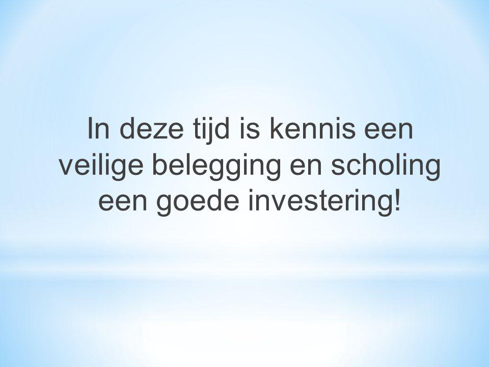 In deze tijd is kennis een veilige belegging en scholing een goede investering!
