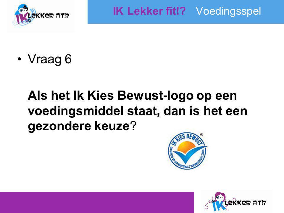 •Vraag 6 Als het Ik Kies Bewust-logo op een voedingsmiddel staat, dan is het een gezondere keuze? IK Lekker fit!? Voedingsspel