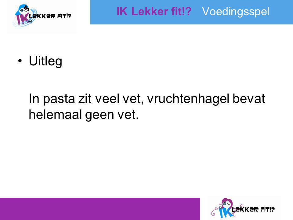 •Uitleg In pasta zit veel vet, vruchtenhagel bevat helemaal geen vet.