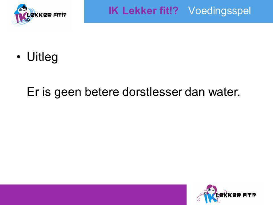 •Uitleg Er is geen betere dorstlesser dan water.