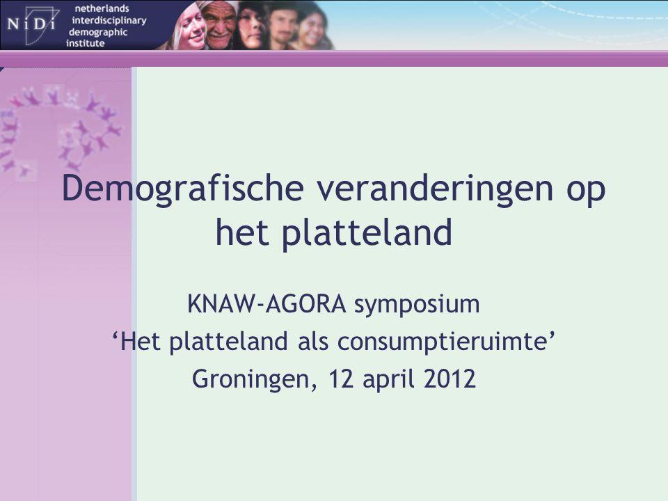 Demografische veranderingen op het platteland KNAW-AGORA symposium 'Het platteland als consumptieruimte' Groningen, 12 april 2012