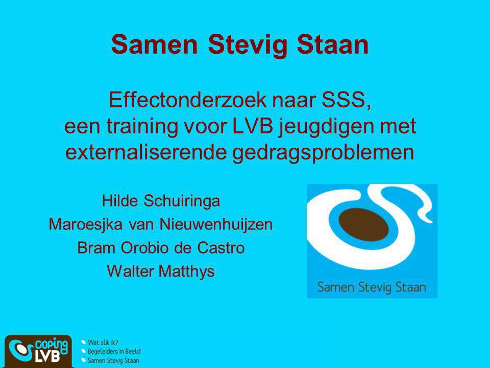 Samen Stevig Staan Effectonderzoek naar SSS, een training voor LVB jeugdigen met externaliserende gedragsproblemen Hilde Schuiringa Maroesjka van Nieu