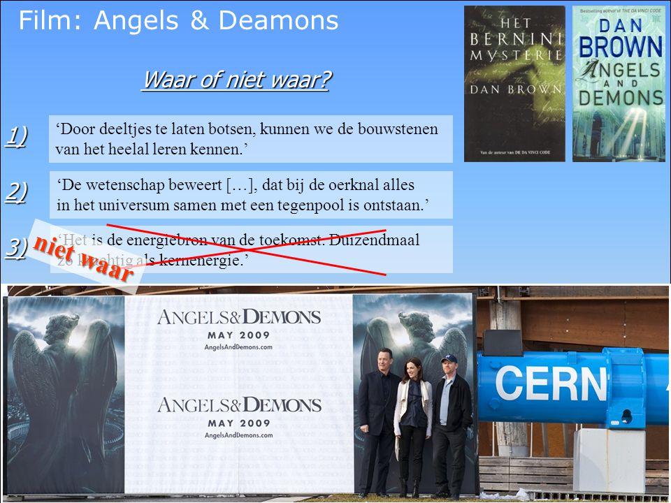 Film: Angels & Deamons Waar of niet waar? 'Door deeltjes te laten botsen, kunnen we de bouwstenen van het heelal leren kennen.' 'Het is de energiebron