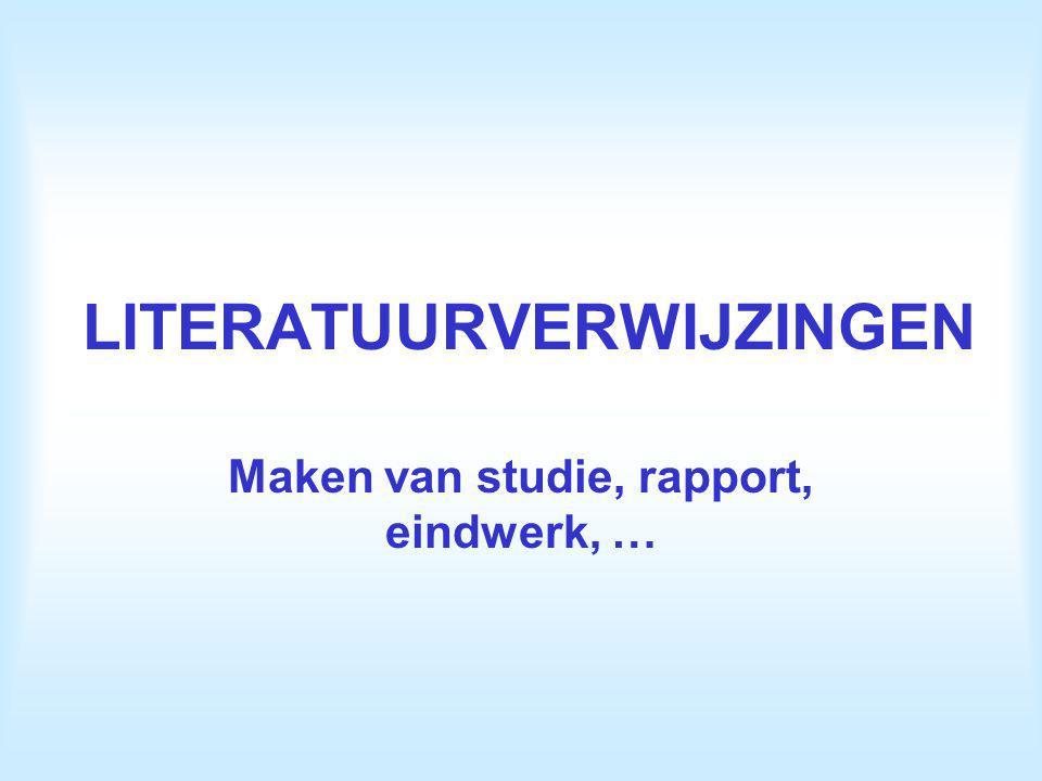 LITERATUURVERWIJZINGEN Maken van studie, rapport, eindwerk, …