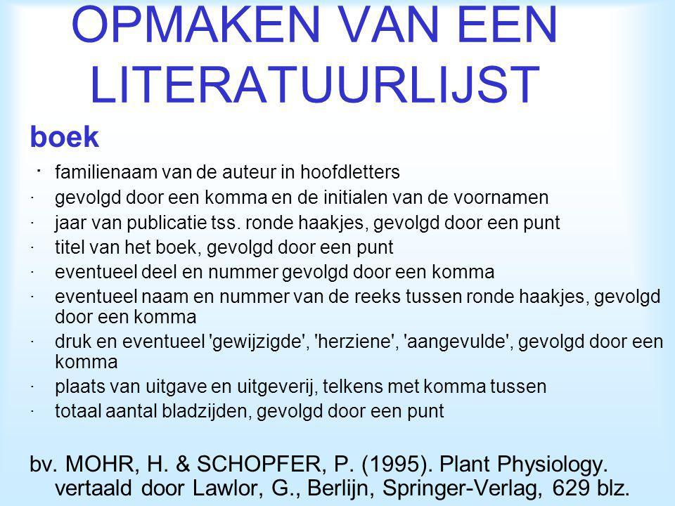 OPMAKEN VAN EEN LITERATUURLIJST boek · familienaam van de auteur in hoofdletters ·gevolgd door een komma en de initialen van de voornamen ·jaar van pu