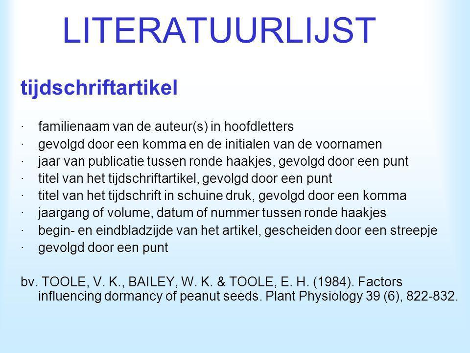 LITERATUURLIJST tijdschriftartikel ·familienaam van de auteur(s) in hoofdletters ·gevolgd door een komma en de initialen van de voornamen ·jaar van pu