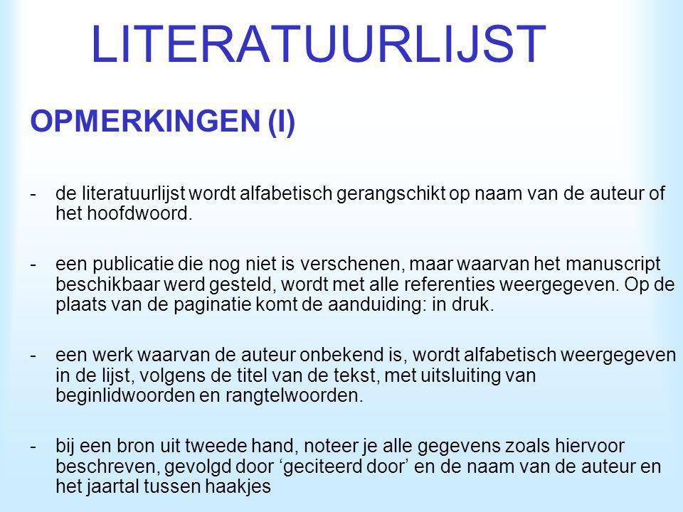 LITERATUURLIJST OPMERKINGEN (I) -de literatuurlijst wordt alfabetisch gerangschikt op naam van de auteur of het hoofdwoord. -een publicatie die nog ni