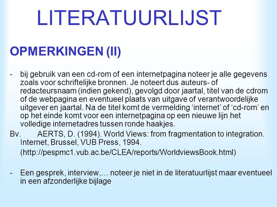 LITERATUURLIJST OPMERKINGEN (II) -bij gebruik van een cd-rom of een internetpagina noteer je alle gegevens zoals voor schriftelijke bronnen. Je noteer