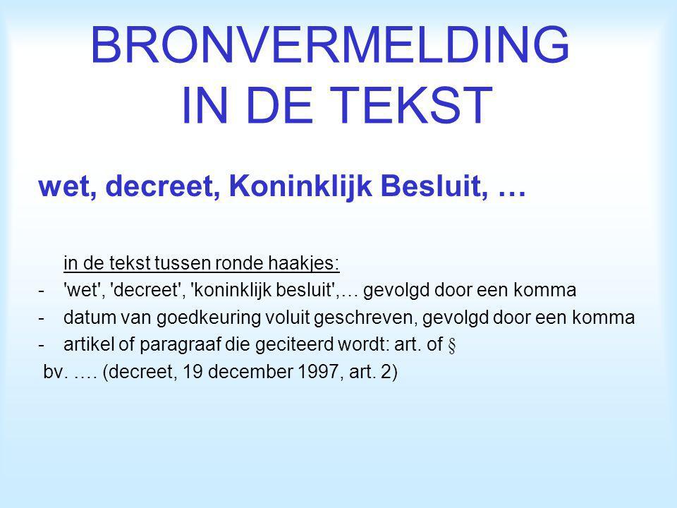 BRONVERMELDING IN DE TEKST wet, decreet, Koninklijk Besluit, … in de tekst tussen ronde haakjes: -'wet', 'decreet', 'koninklijk besluit',… gevolgd doo