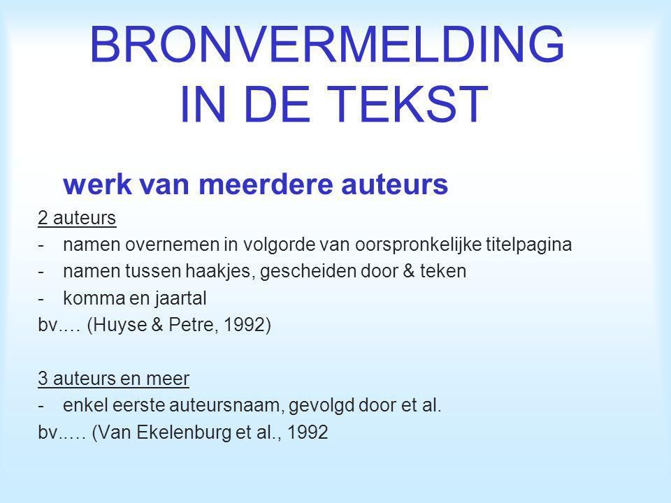 BRONVERMELDING IN DE TEKST werk van instelling, vereniging, … in de tekst, tussen ronde haakjes: -naam van de instelling, gevolgd door komma -jaar van uitgave bv.
