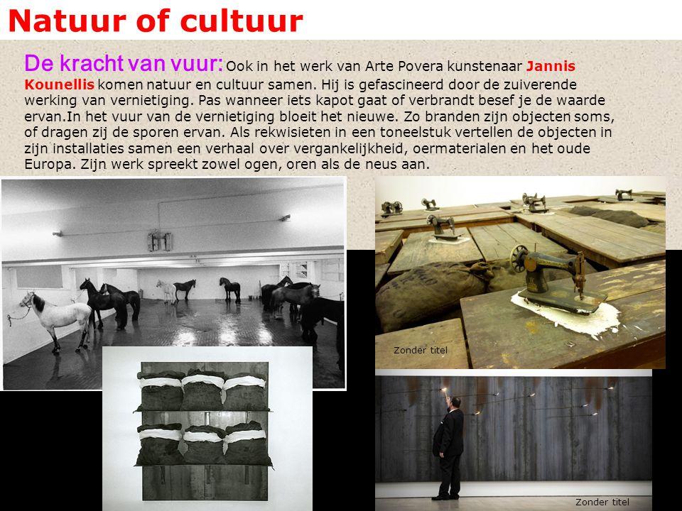 Natuur of cultuur De kracht van vuur: Ook in het werk van Arte Povera kunstenaar Jannis Kounellis komen natuur en cultuur samen.