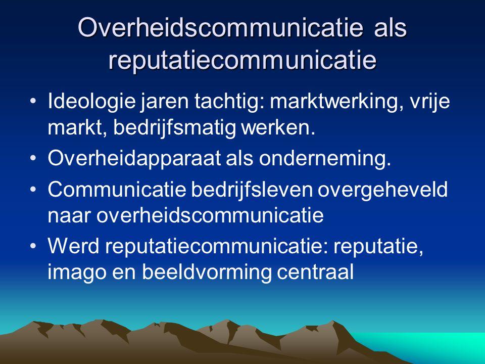 Overheidscommunicatie als reputatiecommunicatie •Ideologie jaren tachtig: marktwerking, vrije markt, bedrijfsmatig werken. •Overheidapparaat als onder