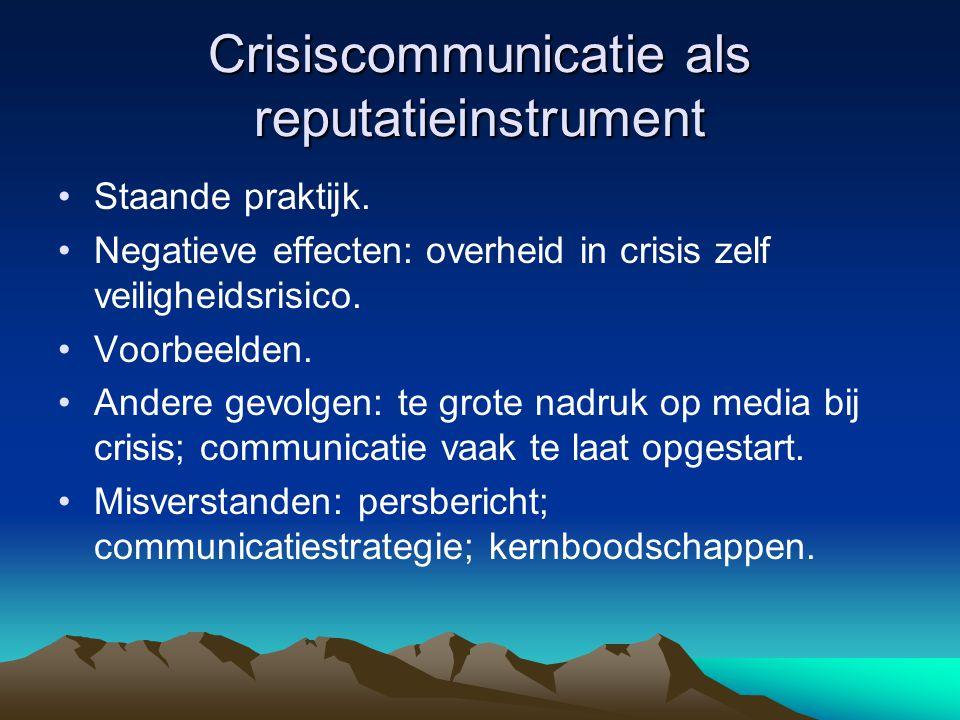 Crisiscommunicatie als reputatieinstrument •Staande praktijk. •Negatieve effecten: overheid in crisis zelf veiligheidsrisico. •Voorbeelden. •Andere ge