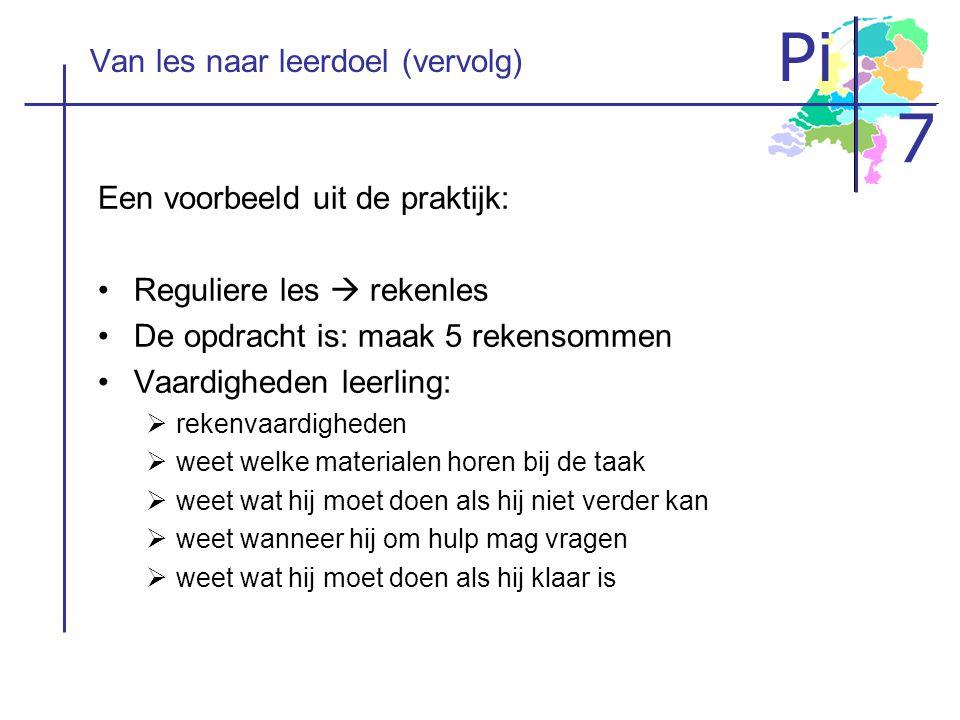 Pi 7 Van les naar leerdoel (vervolg) Een voorbeeld uit de praktijk: •Reguliere les  rekenles •De opdracht is: maak 5 rekensommen •Vaardigheden leerli