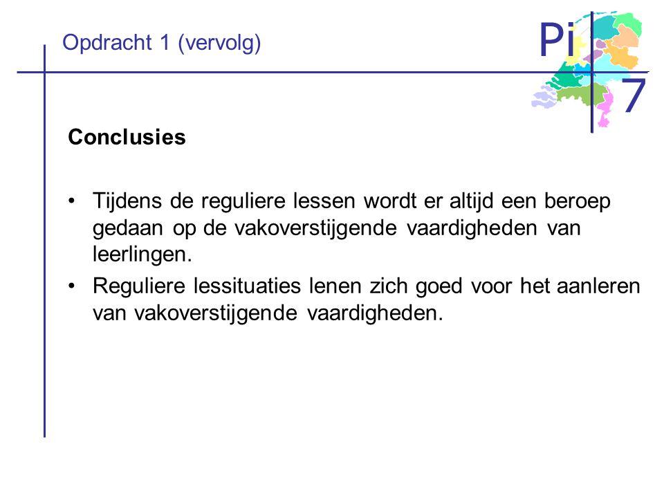 Pi 7 Opdracht 1 (vervolg) Conclusies •Tijdens de reguliere lessen wordt er altijd een beroep gedaan op de vakoverstijgende vaardigheden van leerlingen