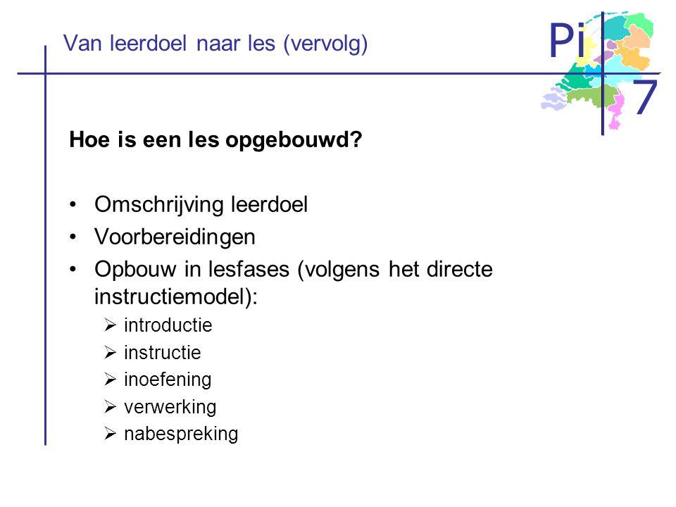 Pi 7 Van leerdoel naar les (vervolg) Hoe is een les opgebouwd? •Omschrijving leerdoel •Voorbereidingen •Opbouw in lesfases (volgens het directe instru