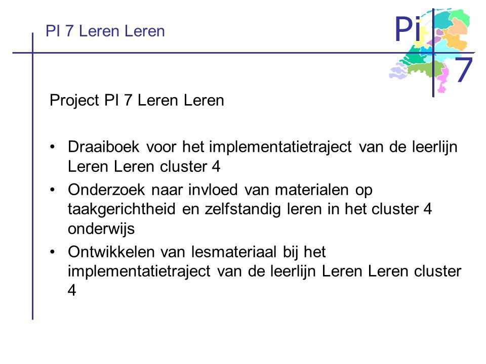 Pi 7 PI 7 Leren Leren Project PI 7 Leren Leren •Draaiboek voor het implementatietraject van de leerlijn Leren Leren cluster 4 •Onderzoek naar invloed