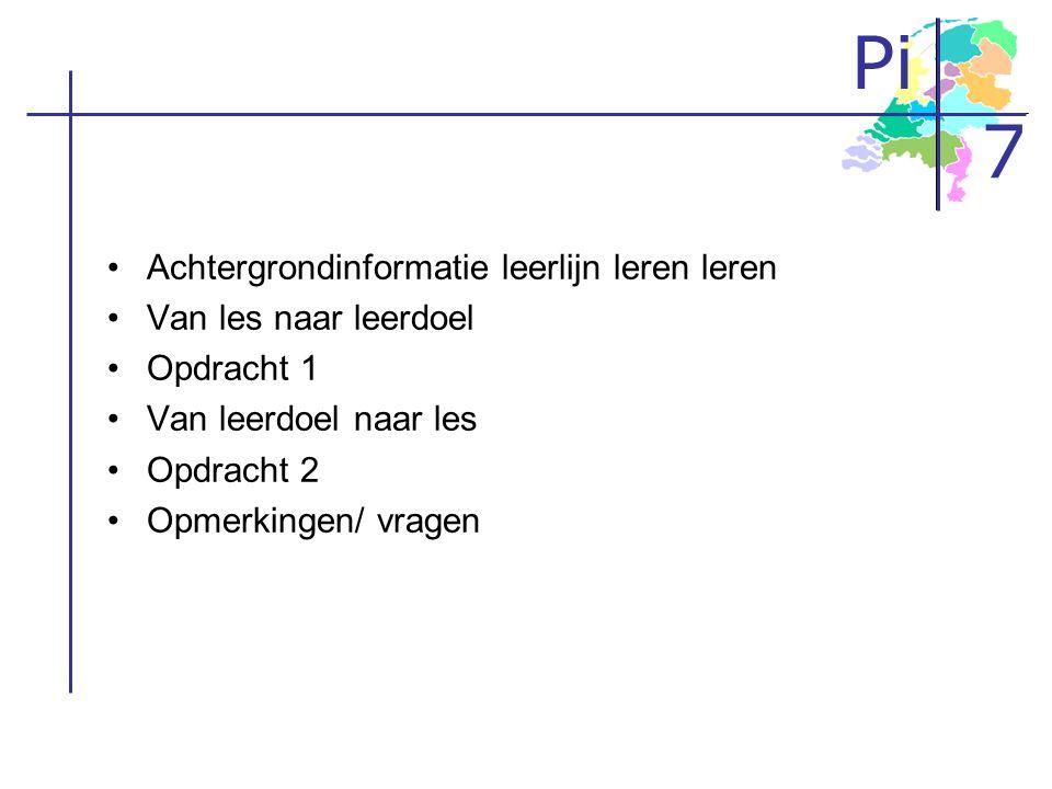 Pi 7 •A•Achtergrondinformatie leerlijn leren leren •V•Van les naar leerdoel •O•Opdracht 1 •V•Van leerdoel naar les •O•Opdracht 2 •O•Opmerkingen/ vrage