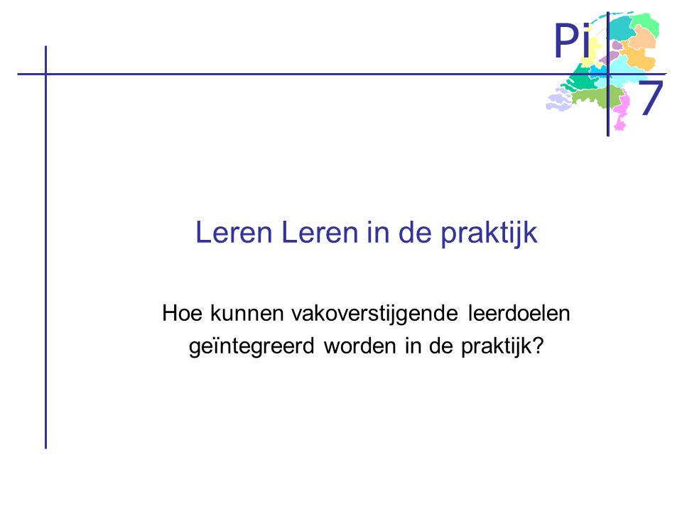 Pi 7 Leren Leren in de praktijk Hoe kunnen vakoverstijgende leerdoelen geïntegreerd worden in de praktijk?