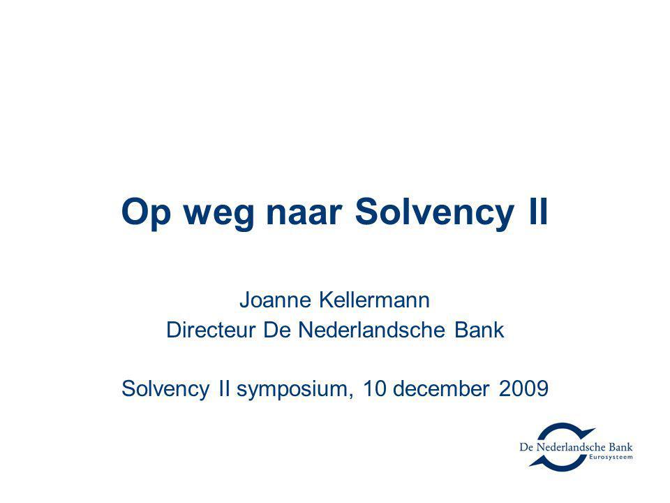 Op weg naar Solvency II Joanne Kellermann Directeur De Nederlandsche Bank Solvency II symposium, 10 december 2009