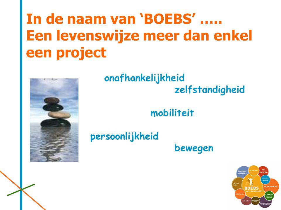 In de naam van 'BOEBS' ….. Een levenswijze meer dan enkel een project onafhankelijkheid zelfstandigheid mobiliteit persoonlijkheid bewegen
