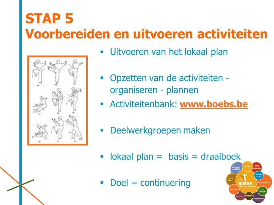 STAP 5 Voorbereiden en uitvoeren activiteiten  Uitvoeren van het lokaal plan  Opzetten van de activiteiten - organiseren - plannen  Activiteitenban
