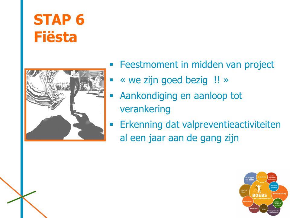 STAP 6 Fiësta  Feestmoment in midden van project  « we zijn goed bezig !! »  Aankondiging en aanloop tot verankering  Erkenning dat valpreventieac