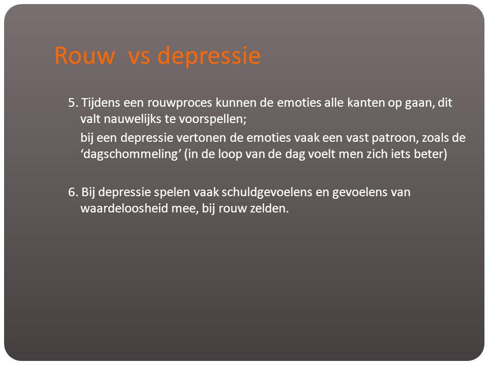 5. Tijdens een rouwproces kunnen de emoties alle kanten op gaan, dit valt nauwelijks te voorspellen; bij een depressie vertonen de emoties vaak een va