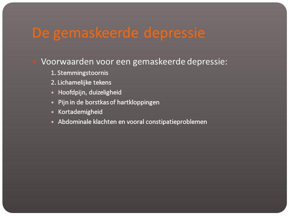 De gemaskeerde depressie  Voorwaarden voor een gemaskeerde depressie: 1. Stemmingstoornis 2. Lichamelijke tekens  Hoofdpijn, duizeligheid  Pijn in
