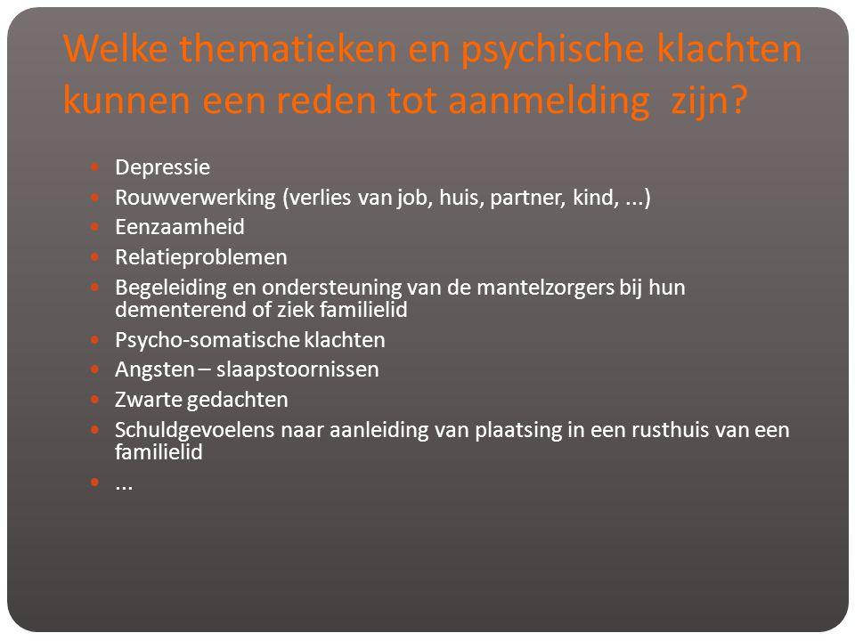 Welke thematieken en psychische klachten kunnen een reden tot aanmelding zijn?  Depressie  Rouwverwerking (verlies van job, huis, partner, kind,...)