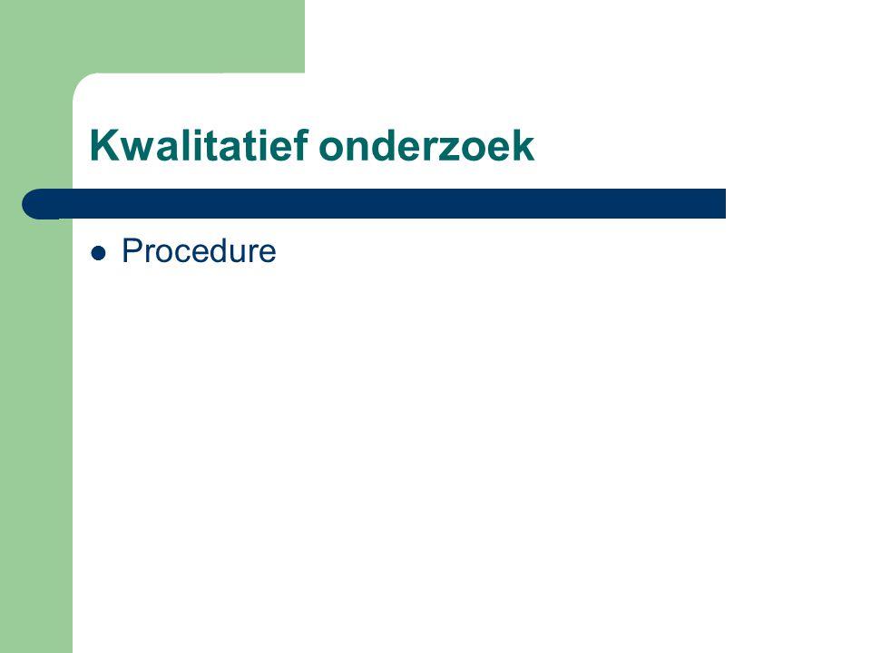 Kwalitatief onderzoek  Procedure