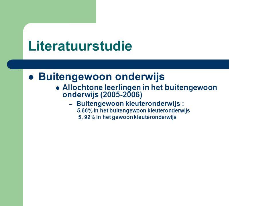Literatuurstudie  Buitengewoon onderwijs  Allochtone leerlingen in het buitengewoon onderwijs (2005-2006) – Buitengewoon kleuteronderwijs : 5,66% in het buitengewoon kleuteronderwijs 5, 92% in het gewoon kleuteronderwijs