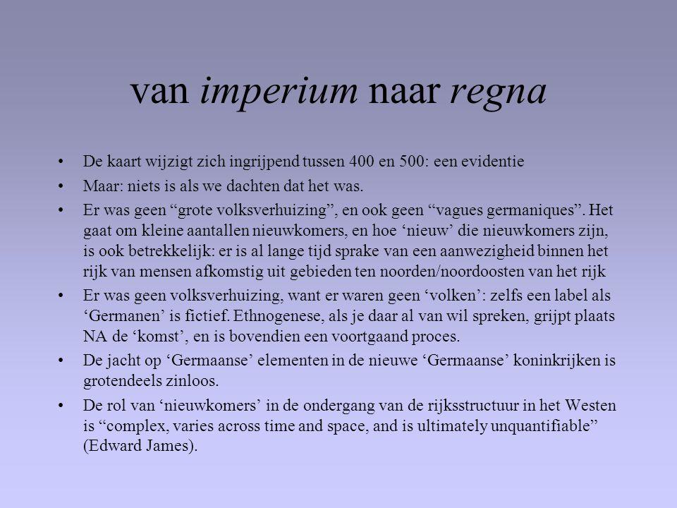 """van imperium naar regna •De kaart wijzigt zich ingrijpend tussen 400 en 500: een evidentie •Maar: niets is als we dachten dat het was. •Er was geen """"g"""
