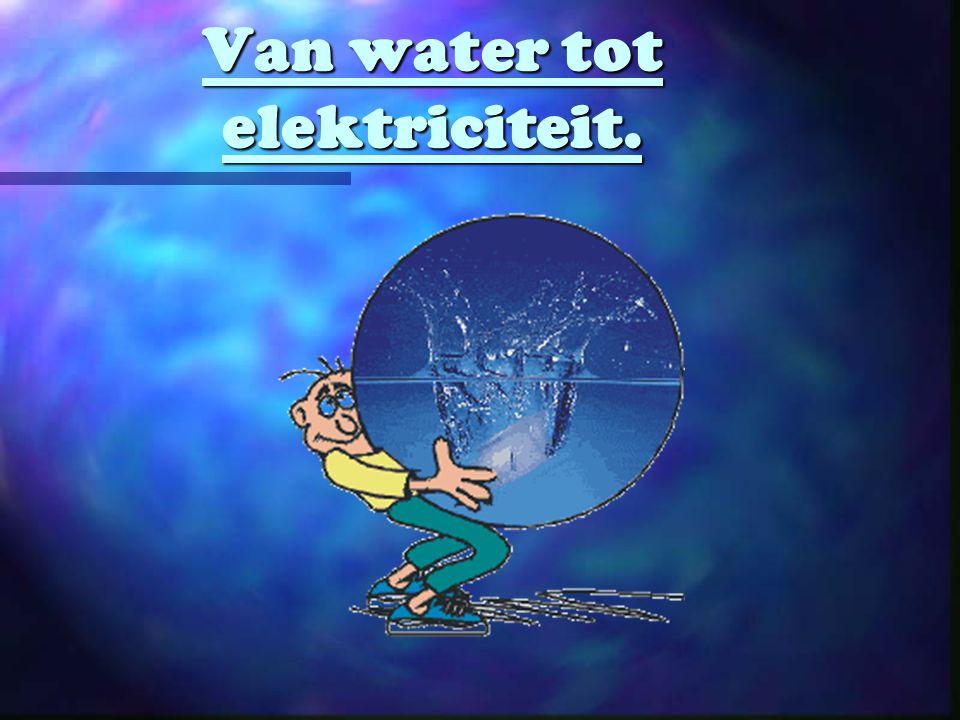 Van water tot elektriciteit.
