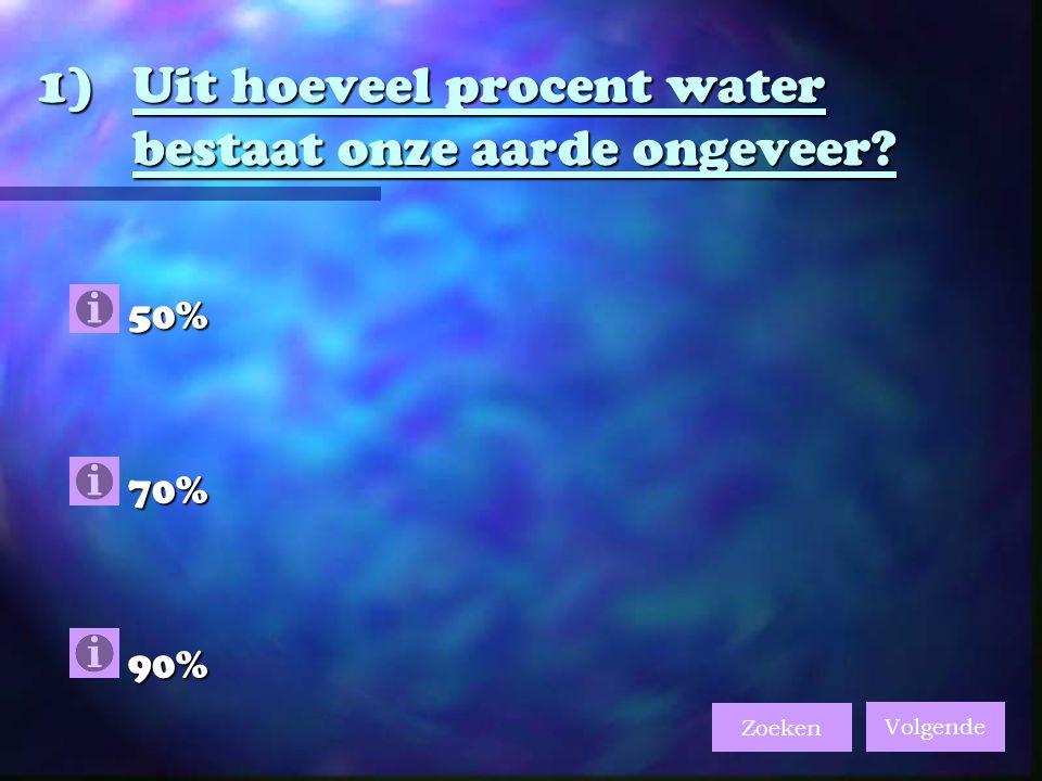 1)Uit hoeveel procent water bestaat onze aarde ongeveer?  50%  70%  90% Volgende Zoeken