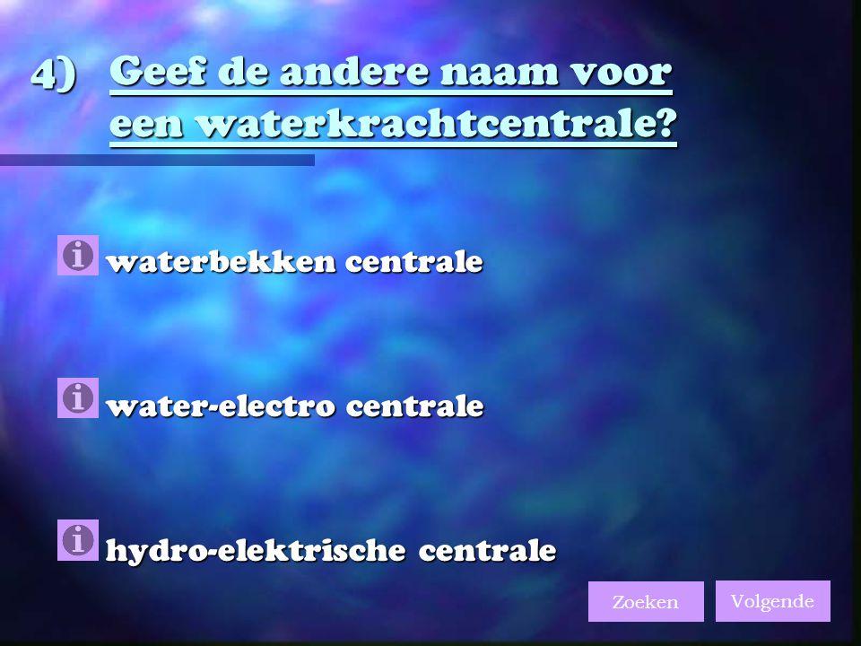 4)Geef de andere naam voor een waterkrachtcentrale.