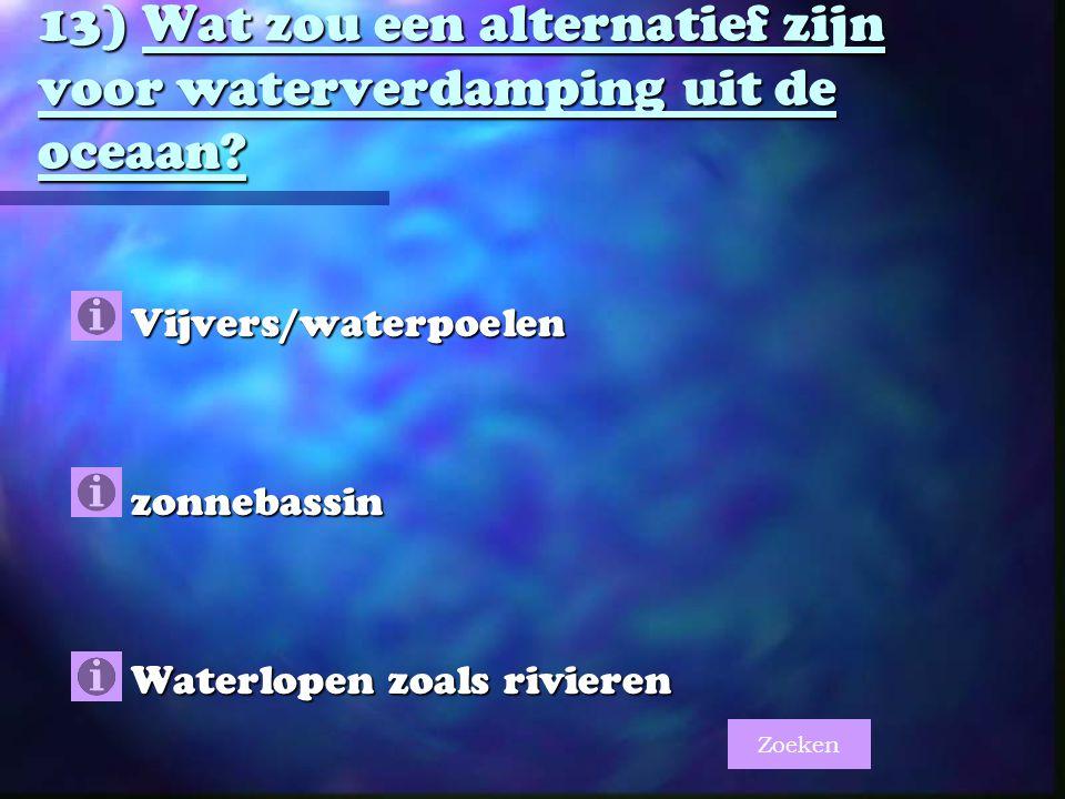 13) Wat zou een alternatief zijn voor waterverdamping uit de oceaan.