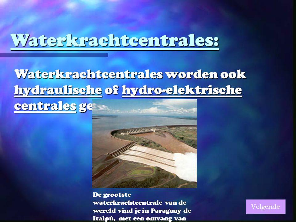 Waterkrachtcentrales: Waterkrachtcentrales worden ook hydraulische of hydro-elektrische centrales genoemd.